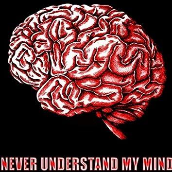 Never understand my mind
