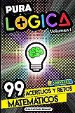 Pura Lógica (Volumen 1): 99 Acertijos y Retos Matemáticos en 3 Niveles | Diviértete con Juegos de...