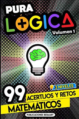 Pura Lógica (Volumen 1): 99 Acertijos y Retos Matemáticos en 3 Niveles | Diviértete con Juegos de Ingenio y Enigmas de Matemáticas para Niños y Adultos