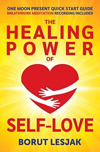 One Moon Present Quick Start Guide: A Radical Healing Formula to Transform Your Life in 28 Days: The Healing Power of Self-Love (Love Yourself Through Book 1)