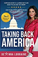 Taking Back America: Campaign Secrets I Learned Battling Nancy Pelosi and The Swamp, How to be a Fearless Firebrand for America's Future