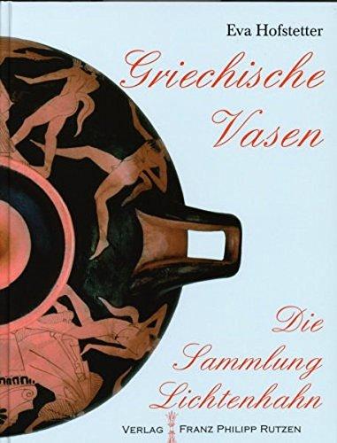 Die Vasensammlung Lichtenhahn. Griechische Vasen: Glauben, Denken und Feiern im antiken Griechenland. Einblicke (Kataloge des Winckelmann-Museums)