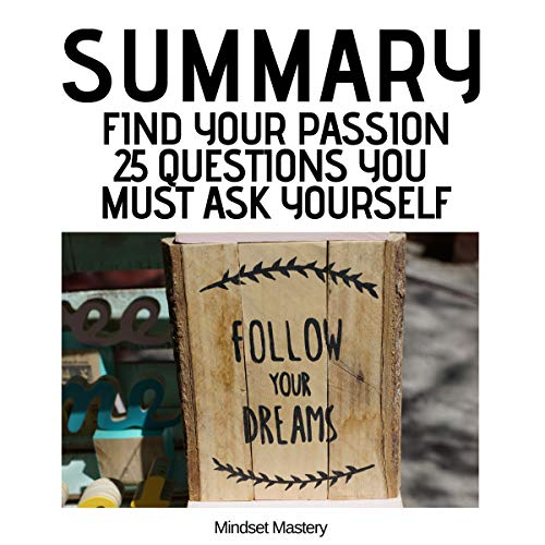 Summary: Find Your Passion: 25 Questions You Must Ask Yourself audiobook cover art