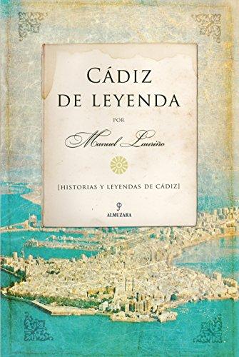Cádiz de Leyenda: Historia y leyendas de Cádiz (Andalucía)