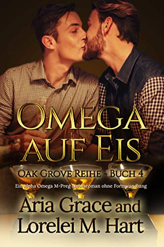 Omega auf Eis: Ein Alpha Omega M-Preg Liebesroman ohne Formwandlung (Oak Grove 4)