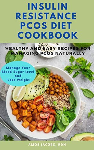 Insulin Resistance PCOS Diet Cookbook: Healthy and Easy recipes for managing PCOS Naturally: Manage your blood sugar level and lose weight