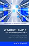 Windows 8 Apps Programming Genius: 7 Easy Steps To Master Windows 8 Apps In 30 Days: Learning How to Use Windows 8 Efficiently (English Edition)