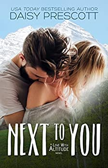 Next to You: A Friends to Lovers Small Town Romance (Love with Altitude Book 1) by [Daisy Prescott, Lucy Riot]
