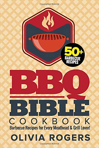BBQ Bible Cookbook: Over 50 Barbecue Recipes for Every Meathead & Grill Lover!