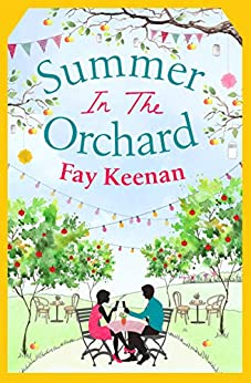 Summer in the Orchard: Funny, romantic and unforgettable (Little Somerby Book 3) by [Fay Keenan]