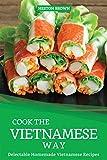 Cook the Vietnamese Way: Delectable Homemade Vietnamese Recipes