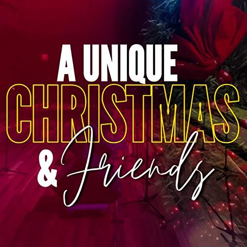 A Unique Christmas & Friends