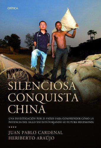 La silenciosa conquista china: Una investigación por 25 países para descubrir cómo la potencia... (Memoria Crítica)