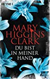 Du bist in meiner Hand: Thriller - Mary Higgins Clark