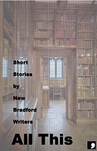 All This: Short Stories by New Bradford Writers (Comma Short Story Course Book 17) (English Edition)