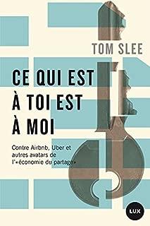 Ce qui est à toi est à moi: Contre Airbnb, Uber et autres avatars de l'«économie du partage» (French Edition)