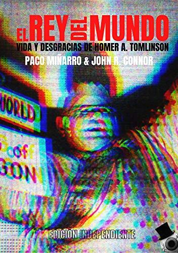 EL REY DEL MUNDO: VIDA Y DESGRACIAS DE HOMER A. TOMLINSON (Spanish Edition)