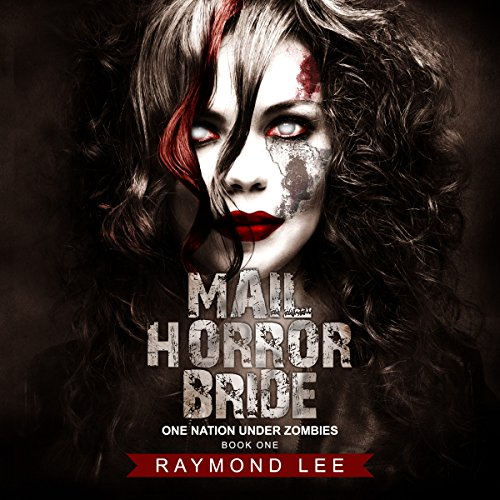 Mail Horror Bride     One Nation Under Zombies, Book 1              By:                                                                                                                                 Raymond Lee                               Narrated by:                                                                                                                                 Mark Westfield                      Length: 7 hrs and 56 mins     28 ratings     Overall 4.4
