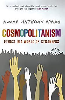Cosmopolitanism: Ethics in a World of Strangers by [Kwame Anthony Appiah]