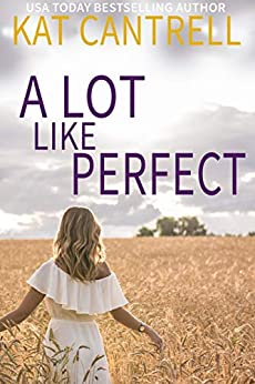 A Lot Like Perfect (A Lot Like Home Book 2) by [Kat Cantrell]
