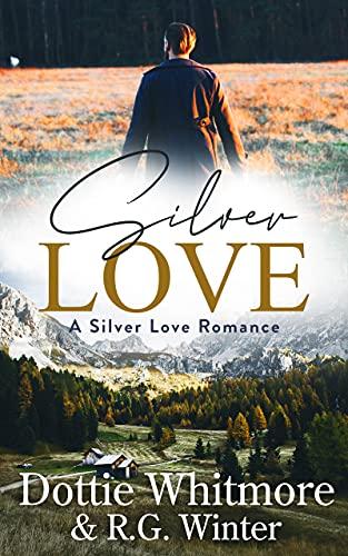 Silver Love (A Silver Love Romance Book 1) by [Dottie Whitmore, R.G. Winter]