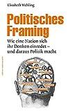 Politisches Framing: Wie eine Nation sich ihr Denken einredet - und daraus Politik macht (edition medienpraxis)