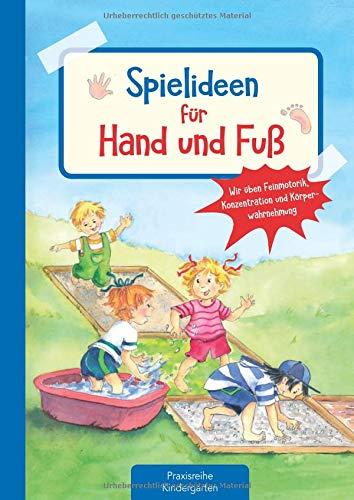 Spielideen für Hand und Fuß: Wir üben Feinmotorik, Konzentration und Körperwahrnehmung (Die Praxisreihe für Kindergarten und Kita)