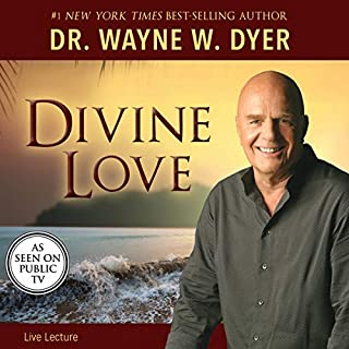 Divine Love                   Written by:                                                                                                                                 Dr. Wayne W. Dyer                               Narrated by:                                                                                                                                 Dr. Wayne W. Dyer                      Length: 5 hrs and 53 mins     7 ratings     Overall 5.0