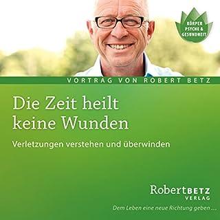 Die Zeit heilt keine Wunden                   Autor:                                                                                                                                 Robert Betz                               Sprecher:                                                                                                                                 Robert Betz                      Spieldauer: 1 Std. und 33 Min.     49 Bewertungen     Gesamt 4,7
