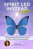 Spirit Led Instead Playbook: An Inspirational Workbook & Journal for Your Limitless Transformation