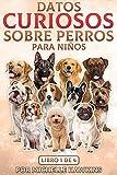Datos curiosos sobre perros para niños: Libro 1 de 4. El libro electrónico combina del 1 al 11 de los Datos curiosos sobre los perros para niños (Hechos divertidos sobre perros para niños)