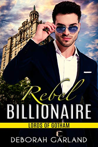 Rebel Billionaire: An Enemies to Lovers Slow Burn Romantic Comedy (Lords of Gotham Book 4)