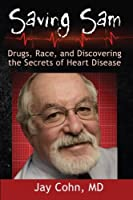 Saving Sam: Drugs, Race, and Discovering the Secrets of Heart Disease
