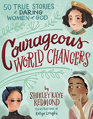 Courageous World Changers: 50 True Stories of Daring Women of God
