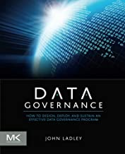 By John Ladley Data Governance: How to Design, Deploy and Sustain an Effective Data Governance Program (The Morgan (1st Edition)