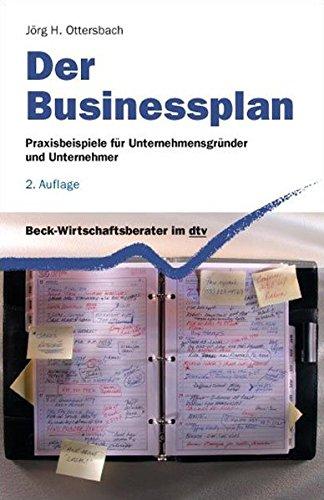 Der Businessplan: Praxisbeispiele für Unternehmensgründer und Unternehmer (Beck-Wirtschaftsberater im dtv)