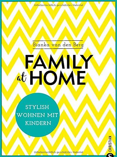 Wohnen mit Kindern: Family at home. Stylish wohnen mit Kindern. Ein Wohnbuch für die Familie. Wohnideen für ein Leben mit Kindern. Mit Kindern in einem gestylten Zuhause wohnen.