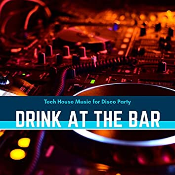 Drink At The Bar - Tech House Music For Disco Party