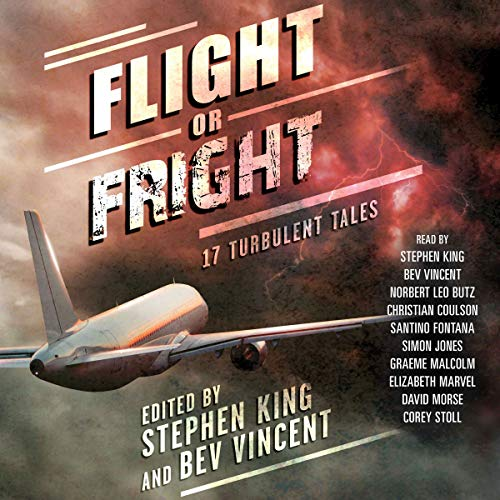 Flight or Fright                   Written by:                                                                                                                                 Stephen King,                                                                                        Bev Vincent                               Narrated by:                                                                                                                                 Norbert Leo Butz,                                                                                        Christian Coulson,                                                                                        Santino Fontana,                   and others                 Length: 10 hrs and 37 mins     15 ratings     Overall 4.1