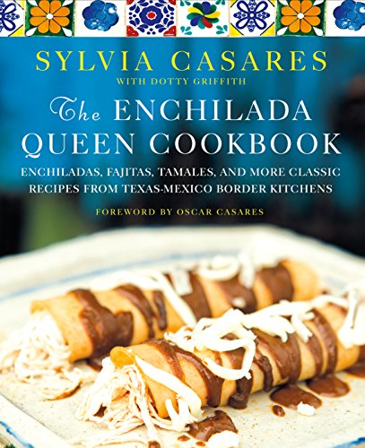 The Enchilada Queen Cookbook: Enchiladas, Fajitas, Tamales, and More Classic Recipes from Texas-Mexico Border Kitchens (English Edition)