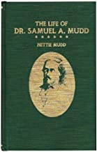 The Life of Dr. Samuel A. Mudd: Containing His Letters from Fort Jefferson, Dry Tortugas Island