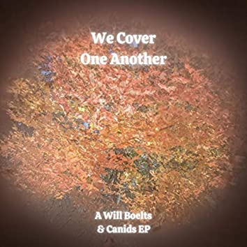 We Cover One Another: A Will Boelts & Canids EP