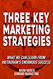 Three Key Marketing Strategies: What We Can Learn From Instagram's Enormous Success (English Edition)