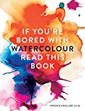 If You're Bored With WATERCOLOUR Read This Book (If you're ... Read This Book) (English Edition)