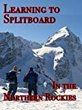 Learning to Splitboard in the Northern Rockies