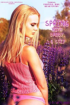 Spring With Daddy & Step TABOO, FERTILE, MMF, REAR ENTRY (Swollen Pink Crystals Book 3) Review