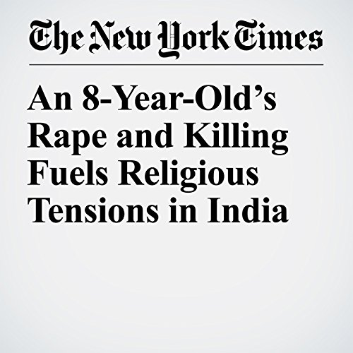 An 8-Year-Old's Rape and Killing Fuels Religious Tensions in India audiobook cover art