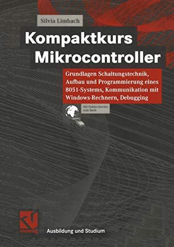 Kompaktkurs Mikrocontroller: Grundlagen Schaltungstechnik, Aufbau und Programmierung eines 8051-Systems, Kommunikation mit Windows-Rechnern, Debugging