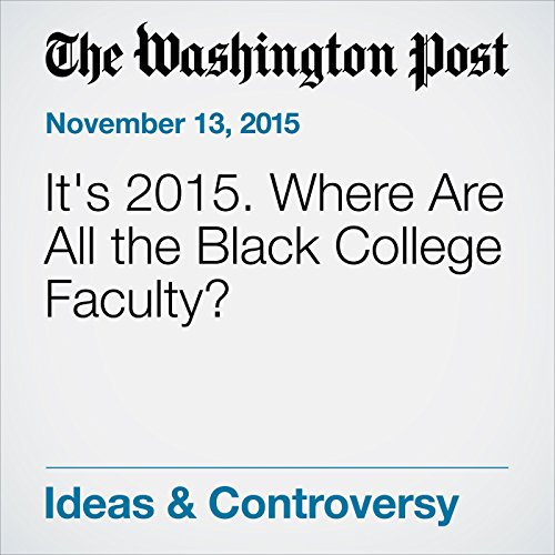 It's 2015. Where Are All the Black College Faculty? audiobook cover art