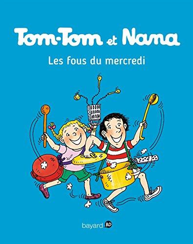 Tom-Tom et Nana, Tome 09 : Les fous du mercredi (French Edition)